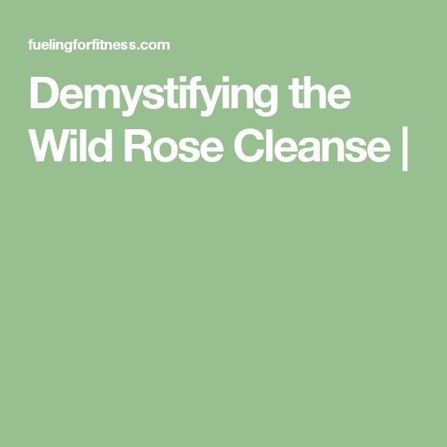Demystifying the Wild Rose Cleanse |