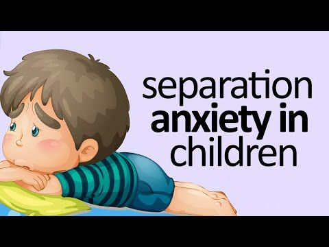 Separation Anxiety In Children: What You Need To Know - YouTube