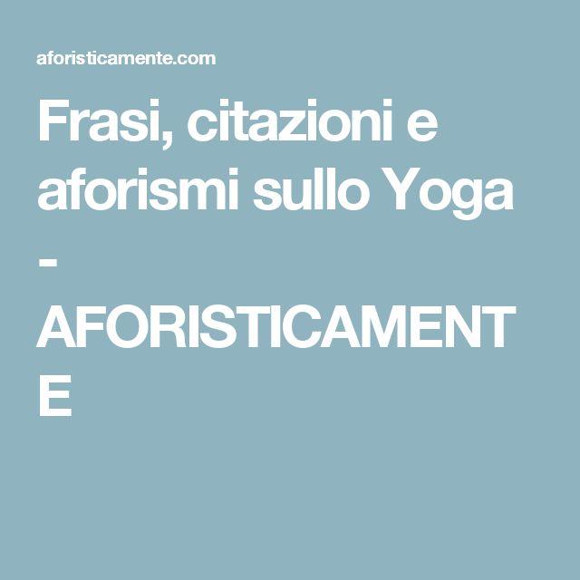 Frasi, citazioni e aforismi sullo Yoga - AFORISTICAMENTE
