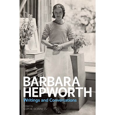 Barbara Hepworth: Writings & Conversations