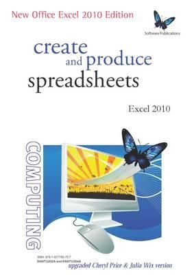 Create and Produce Spreadsheets - Excel 2010 : Supporting the Two Competencies BSBITU202A and BSBITU304A