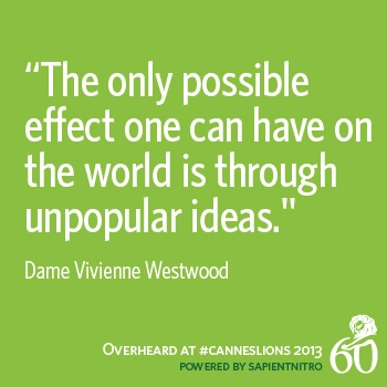 "I'm in love...she's a great role model for being your best self. ""The only possible effect one can have on the world is through unpopular ideas."" -Dame Vivienne Westwood #CannesLions"