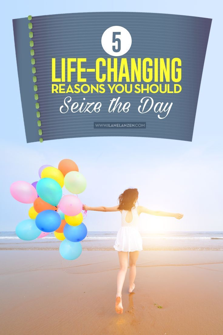 Tired of living for the weekend? It may be time to start seizing the day, no matter what day it is. There are some pretty powerful reasons to seize the day, and they are all life-changing in their own way | http://www.ilanelanzen.com/personaldevelopment/5