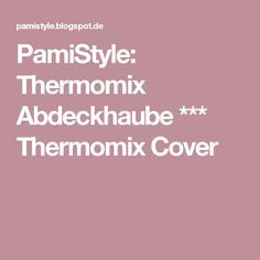 PamiStyle: Thermomix Abdeckhaube *** Thermomix Cover