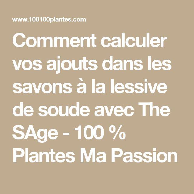 Comment calculer vos ajouts dans les savons à la lessive de soude avec The SAge - 100 % Plantes Ma Passion