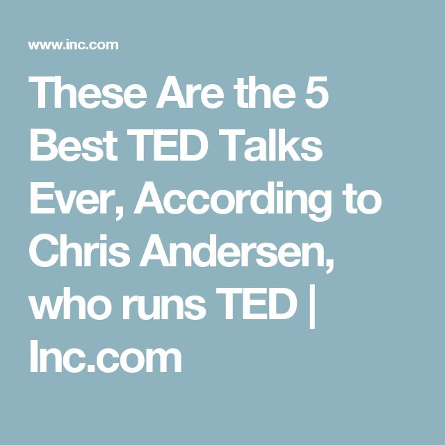 These Are the 5 Best TED Talks Ever, According to Chris Andersen, who runs TED | Inc.com