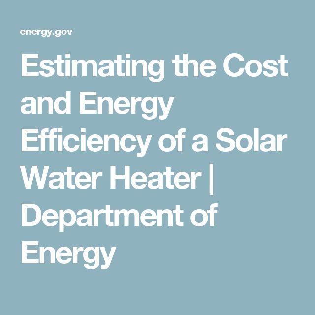 Estimating the Cost and Energy Efficiency of a Solar Water Heater | Department of Energy
