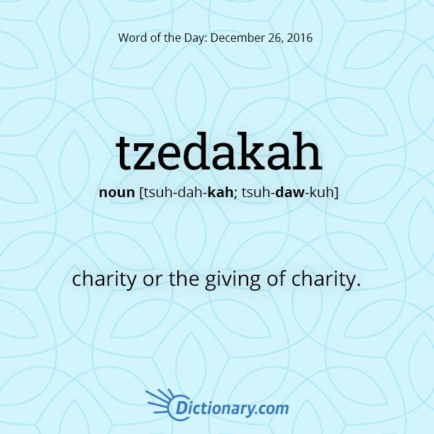 Dictionary.com's Word of the Day - tzedakah - Hebrew. charity or the giving of charity.