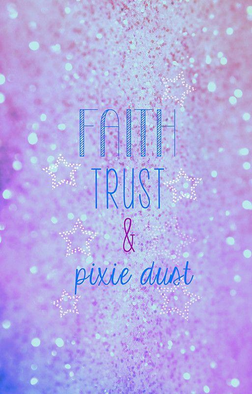 faith trust and pixie dust!! <3