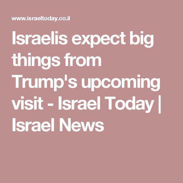 Israelis expect big things from Trump's upcoming visit - Israel Today   Israel News