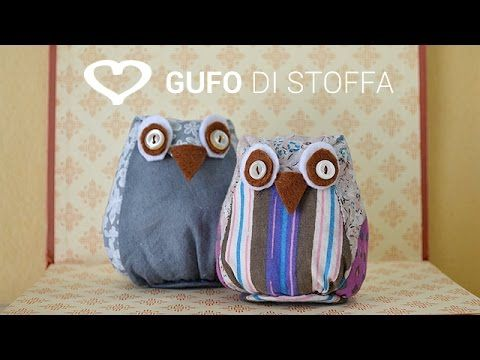 ▶ Tutorial: Come realizzare un gufo di stoffa - La Figurina - YouTube