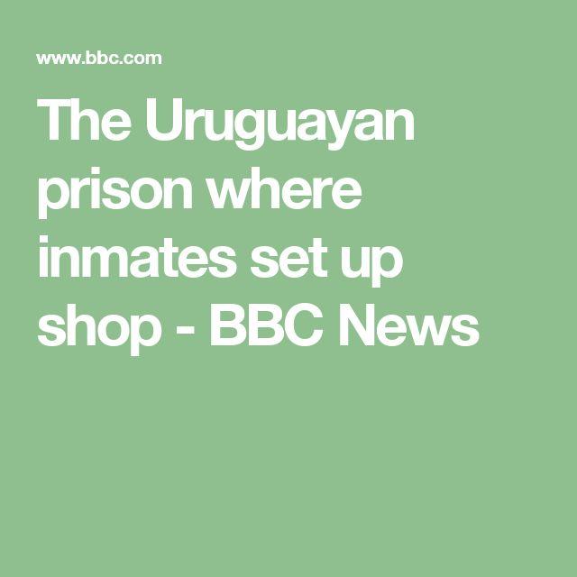 The Uruguayan prison where inmates set up shop - BBC News