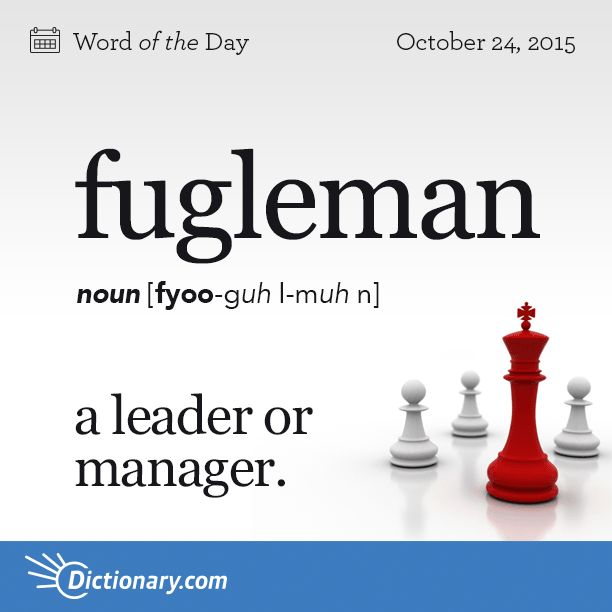 Dictionary.com's Word of the Day - fugleman - a person who heads a group, company, political party, etc.