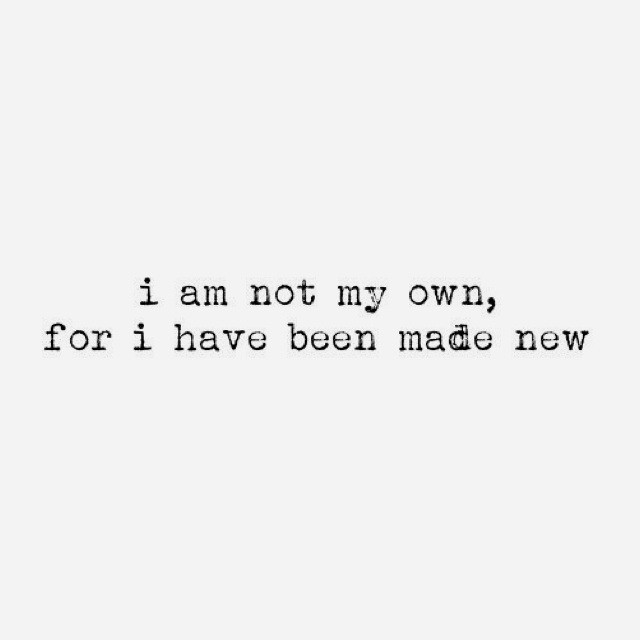 """""""I am not my own, for I have been made new. Please don't let me go, I desperately need You."""" - Owl City, Meteor Shower"""