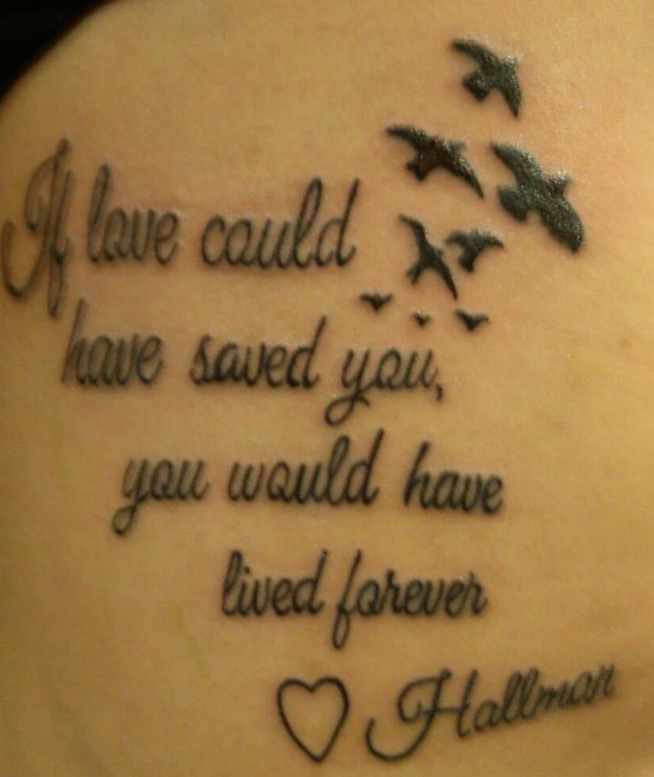 "My friend came out to celebrate my 25th birthday, and later that night was tragically murdered. In remembrance of him I got this tattooed on my left upper ribs, close to where he got stabbed. Hallman was loved by all, and he loved so many.   ""If love could have saved you, you have lived forever"""