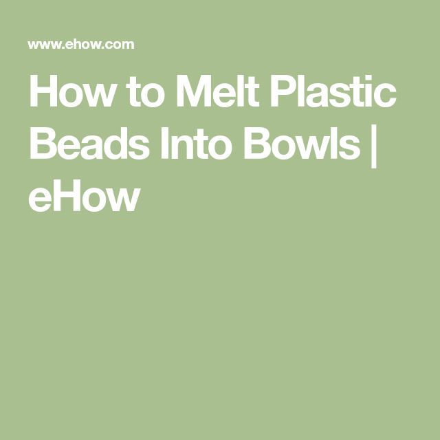How to Melt Plastic Beads Into Bowls   eHow