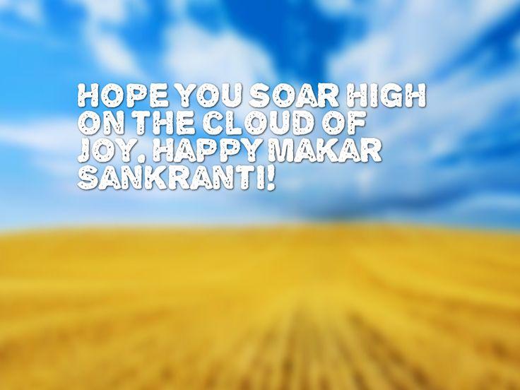 Hope you soar high on the cloud of joy. Happy Makar Sankranti!