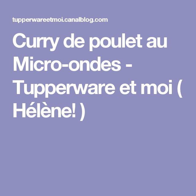Curry de poulet au Micro-ondes - Tupperware et moi ( Hélène! )
