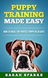 Free Kindle Book -   Puppy Training Made Easy: How to Raise the Perfect Puppy in 30 Days (Dog Care Manual, Obedience Training and Dog psychology Book 2)