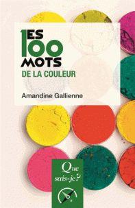 Les 100 mots de la couleur /  Guisez Gallienne, Amandine (auteur) http://bu.univ-angers.fr/rechercher/description?notice=000888328