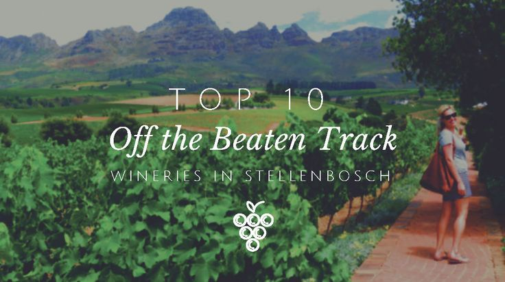 Top 10 off the beaten track wineries in Stellenbosch South Africa
