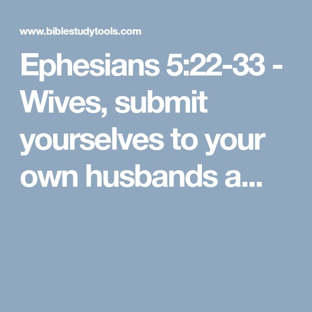 Ephesians 5:22-33 - Wives, submit yourselves to your own husbands a...