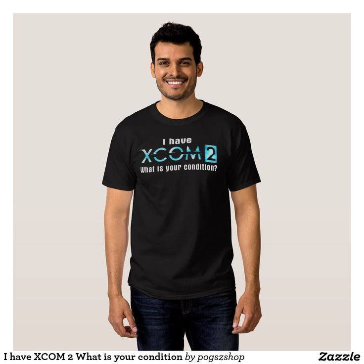 have XCOM 2 What is your condition T-Shirt Design, What is and ...