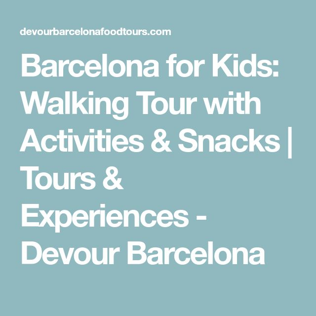 Barcelona for Kids: Walking Tour with Activities & Snacks | Tours & Experiences - Devour Barcelona