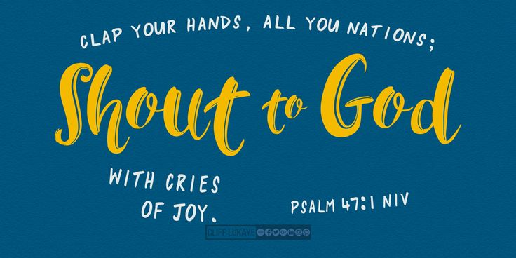 Psalm 47:1 (NIV) Clap your hands, all you nations; shout to God with cries of joy. #ShoutToTheLord