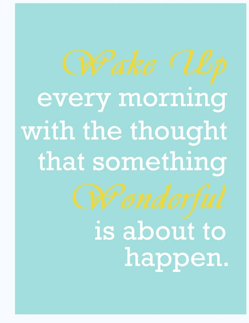 """""""Wake up every morning with the thought that something wonderful is about to happen"""".  Free printable from Clean and Scentsible."""