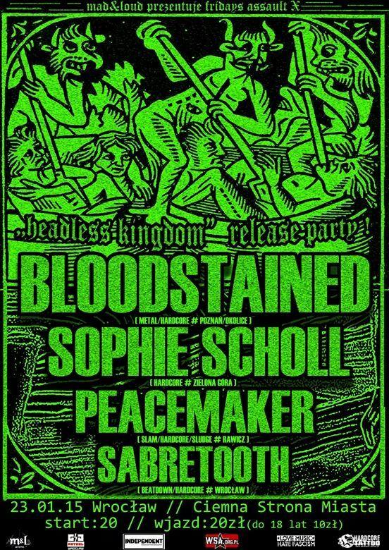 Koncert Fridays Assault X: BLOODSTAINED, SOPHIE SCHOLL, PEACEMAKER. SABRETOOTH Termin:20:00, niedziela, 15 lutego 2015 Cena:              20 PLN