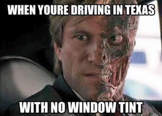 Driving in Texas with no window tint.