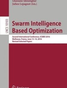Swarm Intelligence Based Optimization: Second International Conference ICSIBO 2016 Mulhouse France June 13-14 2016 Revised Selected Papers free download by Patrick Siarry Lhassane Idoumghar Julien Lepagnot (eds.) ISBN: 9783319503066 with BooksBob. Fast and free eBooks download.  The post Swarm Intelligence Based Optimization: Second International Conference ICSIBO 2016 Mulhouse France June 13-14 2016 Revised Selected Papers Free Download appeared first on Booksbob.com.