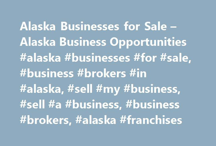 Alaska Businesses for Sale – Alaska Business Opportunities #alaska #businesses #for #sale, #business #brokers #in #alaska, #sell #my #business, #sell #a #business, #business #brokers, #alaska #franchises http://minnesota.nef2.com/alaska-businesses-for-sale-alaska-business-opportunities-alaska-businesses-for-sale-business-brokers-in-alaska-sell-my-business-sell-a-business-business-brokers-alaska-franchi/  # Alaska Business Opportunities: Find Alaska Businesses for Sale Buying & Selling a…