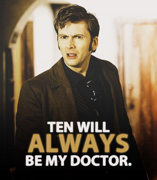 This is true :) Although Matt Smith is great and growing on me, David Tennant will always be best!!