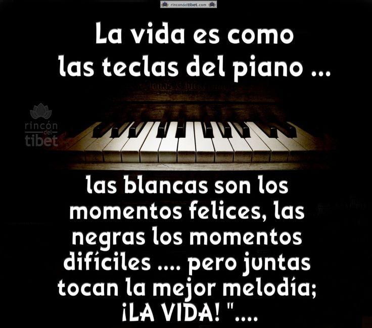 La vida es como como las teclas de un piano ... las blancas son ....