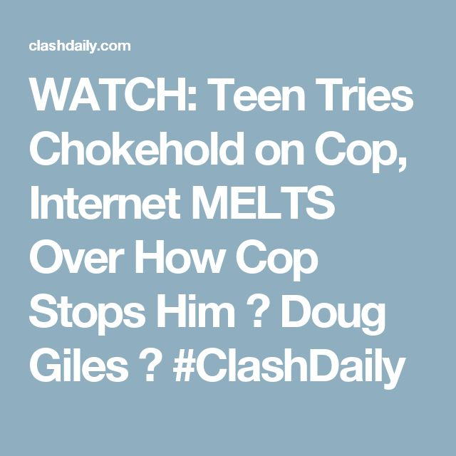 WATCH: Teen Tries Chokehold on Cop, Internet MELTS Over How Cop Stops Him ⋆ Doug Giles ⋆ #ClashDaily