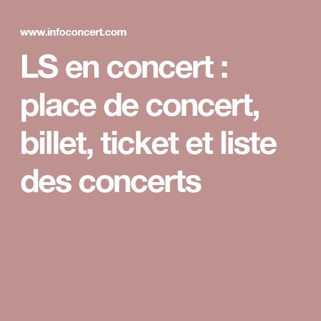 LS en concert : place de concert, billet, ticket et liste des concerts