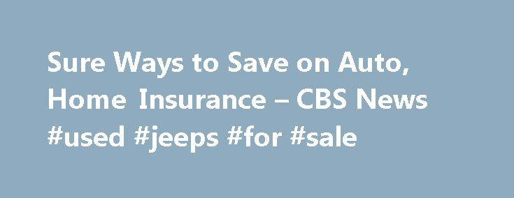 "Sure Ways to Save on Auto, Home Insurance – CBS News #used #jeeps #for #sale http://japan.remmont.com/sure-ways-to-save-on-auto-home-insurance-cbs-news-used-jeeps-for-sale/  #home and auto insurance # Sure Ways to Save on Auto, Home Insurance With most of us looking to cut corners every way we can during the recession, an often overlooked path to savings is closely examining our automobile and homeowners insurance. As ""Early Show"" money maven Ray Martin explains in this column, that could…"