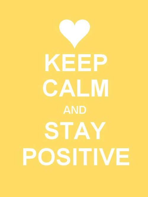 ...stay positive