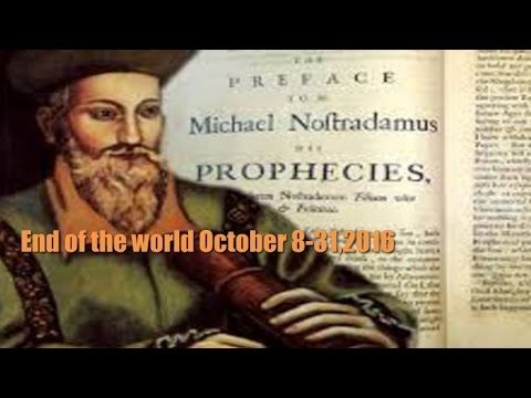 End of The World By Nostradamus October 8-31,2016 Predictions