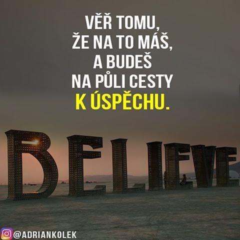 Věř tomu, že na to máš, a budeš na půli cesty k úspěchu.  #motivace #uspech #adriankolek #business244 #sitovymarketing #czech #slovak #czechgirl #czechboy #motivation #business #success #lifequotes #believe
