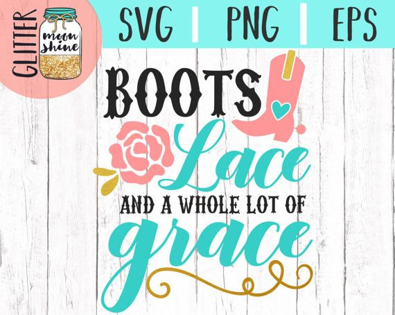 Boots Lace and a Whole Lot of Grace svg, .eps, png Files and Designs for Silhouette Cameo and Cricut Explore Air Cutting Machines!    Cute, Funny, Teen, Toddler, Layered, DIY, Quote, Sayings, Men, Women, Pretty, Country Music, Southern Mama, From the South, Bless Your Heart, Texas, Boots, Hunting