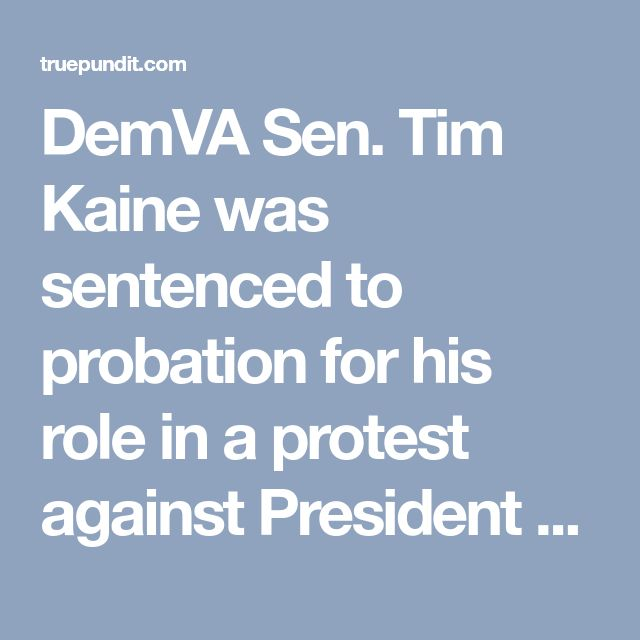 DemVA Sen. Tim Kaine was sentenced to probation for his role in a protest against President Trump