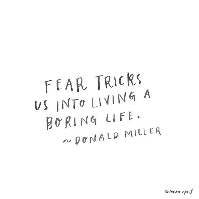 """Fear tricks us into living a boring life."" - Donald Miller"