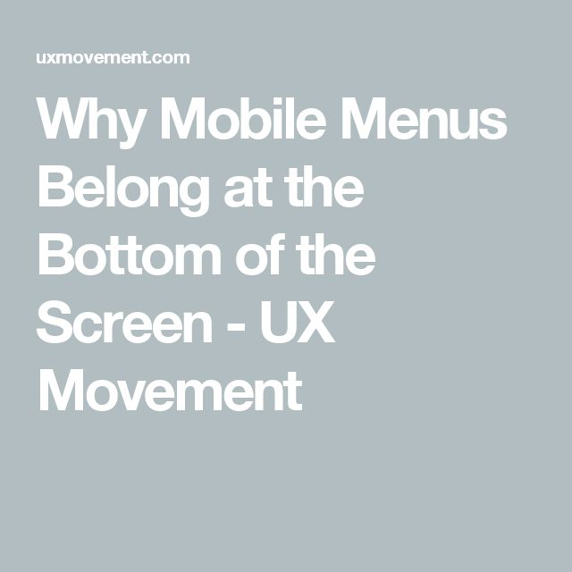 Why Mobile Menus Belong at the Bottom of the Screen - UX Movement