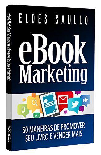 E-book Marketing: 50 Maneiras de Promover Seu Livro e Vender Mais (Livros Que Vendem) eBook: Eldes Saullo:…