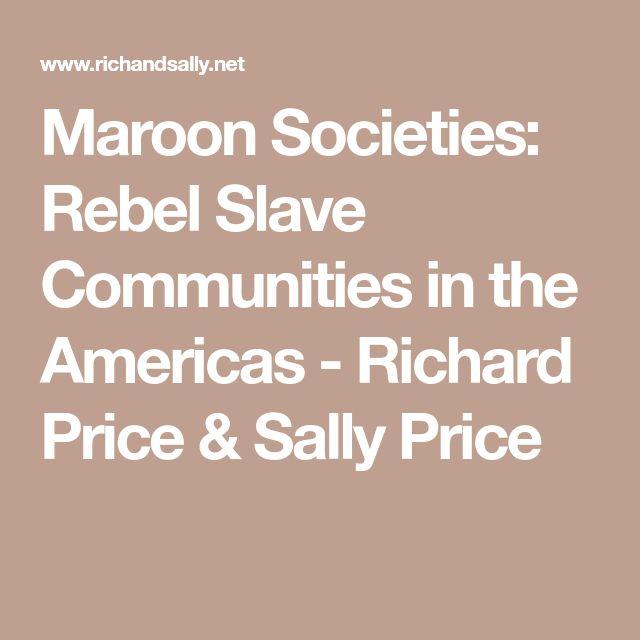 Maroon Societies: Rebel Slave Communities in the Americas - Richard Price & Sally Price