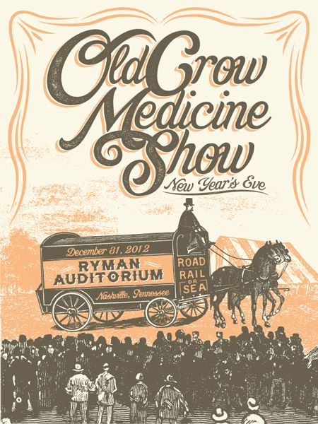 Old Crow Medicine Show (Not just cool lettering on this poster) Really love their song Wagon Wheel, and so much better than the popular recent cover by Darius Rucker!