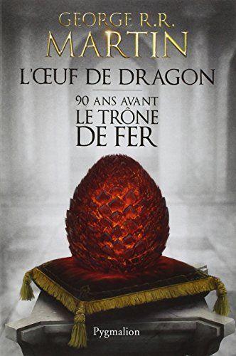 L'oeuf de dragon : 90 ans avant le trône de fer